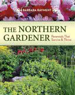 The Northern Gardener: Perennials That Survive And Thrive by Barbara Rayment