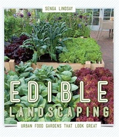 Edible Landscaping: Urban Food Gardens That Look Great by Senga Lindsay
