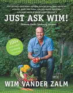Just Ask Wim!: Down-to-earth Gardening Answers by Wim Vander Zalm