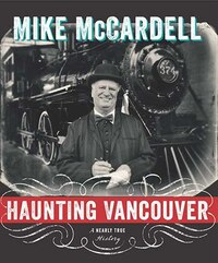 Haunting Vancouver: A Nearly True History