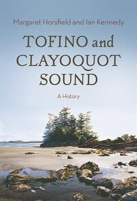 Tofino And Clayoquot Sound: A History