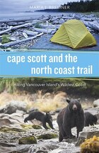 Cape Scott And The North Coast Trail: Hiking Vancouver Island's Wildest Coast
