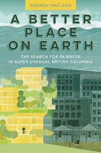 A Better Place On Earth: The Search For Fairness In Super Unequal British Columbia