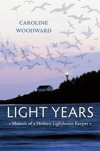 Light Years: Memoir Of A Modern Lighthouse Keeper