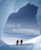 Soul Of Wilderness: Mountain Journeys In Western Bc And Alaska