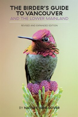 Book The Birder's Guide To Vancouver And The Lower Mainland: Revised And Expanded Edition by Nature Nature Vancouver