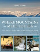 Where Mountains Meet The Sea: An Illustrated History Of The District Of North Vancouver