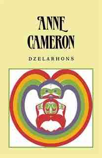 Dzelarhons: Mythology Of The Northwest Coast by Anne Cameron