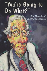 You're Going to Do What?: The Memoir of Dr. W. Gifford-Jones