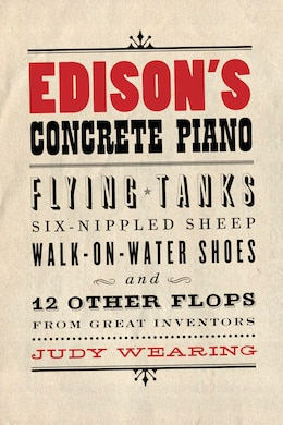 Book Edison's Concrete Piano: Flying Tanks, Six-Nippled Sheep, Walk-on-Water Shoes, and 12 Other Flops… by Judy Wearing