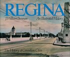 Regina: An Illustrated History: An Illustrated History
