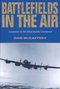 Battlefields In The Air: Canadians In The Allied Bomber Command
