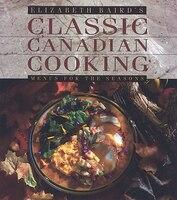 Elizabeth Baird's Classic Canadian Cooking: Menus For The Seasons