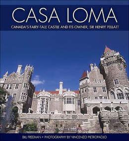 Book Casa Loma: Canada's Fairy-Tale Castle and Its Owner, Sir Henry Pellatt by Bill Freeman