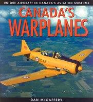 Canada's Warplanes: Unique Aircraft in Canada's Aviation Museums