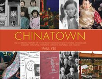 Chinatown: An illustrated history of the Chinese Communities of Victoria, Vancouver, Calgary…