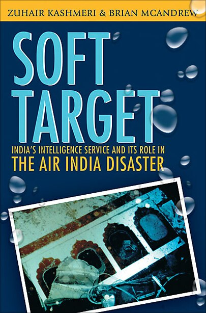 Soft Target: The real story behind the Air India disaster - Second Edition by Zuhair Kashmeri