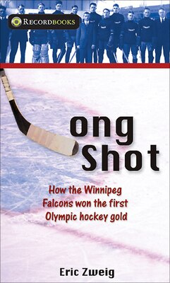 Book Long Shot: How the Winnipeg Falcons won the first Olympic hockey gold by Eric Zweig