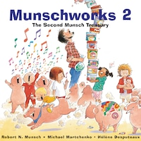 Munschworks 2: The Second Munsch Treasury: The Second Munsch Treasury