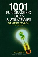 1001 Fundraising Ideas And Strategies: For Charity And Other Not-for-profit Groups In Canada