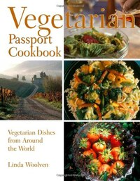 The Vegetarian Passport Cookbook: Simple Vegetarian Dishes From Around The World