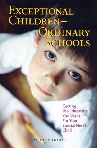 Exceptional Children - Ordinary Schools: Getting the Education You Want for Your Special Needs Child by Norm Forman