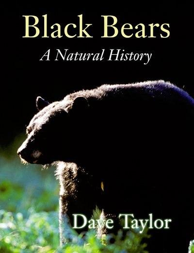 Black Bears: A Natural History by Dave Taylor