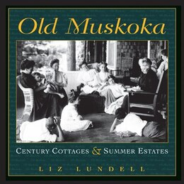 Book Old Muskoka: Century Cottages and Summer Estates by Liz Lundell