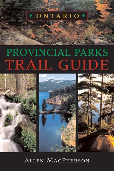 Ontario Provincial Parks Trail Guide by Allen MacPherson