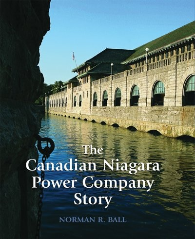 The Canadian Niagara Power Company Story by Norman Ball