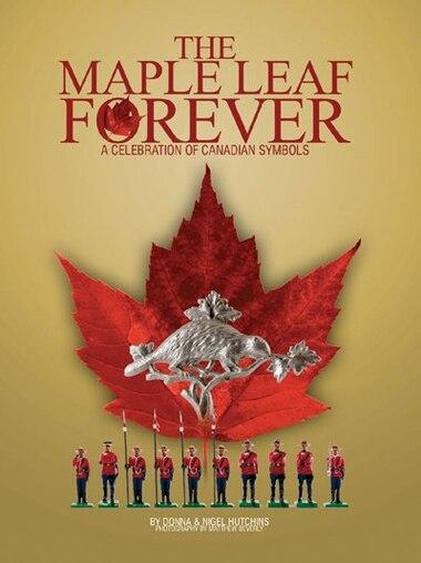 Maple Leaf Forever A Celebration Of Canadian Symbols Book By Donna