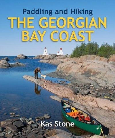 Paddling And Hiking The Georgian Bay Coast by Kas Stone
