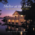 Shelter At The Shore: The Boathouses Of Muskoka