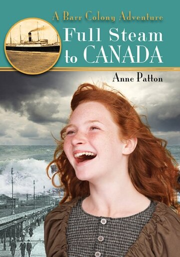 Full Steam to Canada: A Barr Colony Adventure by Anne Patton