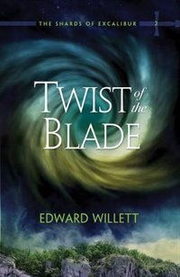 Book Twist of the Blade: The Shards Of Excalibur, Book 2 by Edward Willett