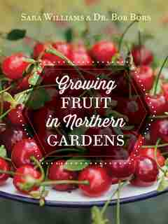 Growing Fruit In Northern Gardens by Sara Williams