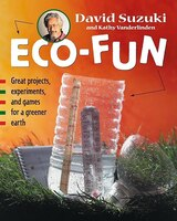 Eco-Fun: Great Projects, Experiments and Games for a Greener Earth