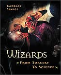Book Wizards: From Sorcery to Science by Candace Savage