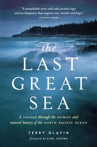 The Last Great Sea: Voyage through the Human and Natural History of The North Pacific Ocean