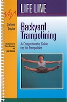 Backyard Trampolining: A Comprehensive Guide for the Trampolinist
