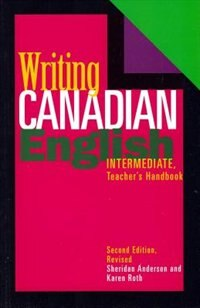 Writing Canadian English: Intermediate Teacher's Handbook by Sheridan Anderson