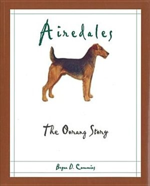 Airedales: The Oorang Story by Bryan D. Cummins