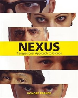 Nexus: Transpersonal Approaches to Groups by M. Honoré France