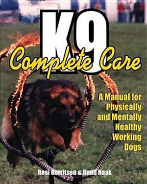 K9 Complete Care: A Manual for Physically and Mentally Healthy Working Dogs by Resi Gerritsen