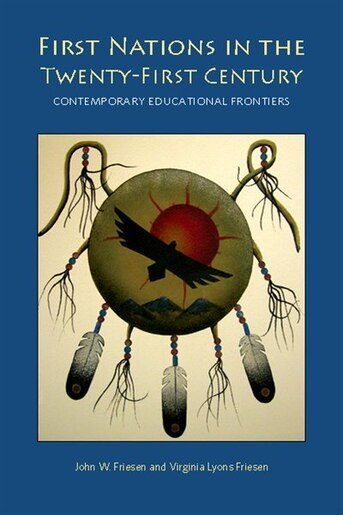 First Nations in the Twenty-first Century: Contemporary Educational Frontiers by John W. Friesen