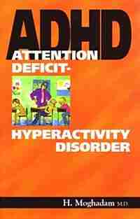 Attention Deficit-Hyperactivity Disorder by Hossein Moghadam