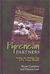 Pyrenean Partners: Herding and Guarding Dogs in the French Pyrenees by Bryan D. Cummins