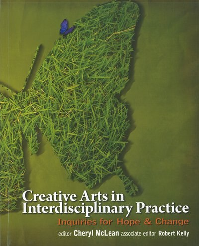 Creative Arts in Interdisciplinary Practice: Inquiries for Hope and Change by Cheryl L. Mclean
