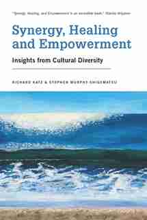 Synergy, Healing, and Empowerment: Insights from Cultural Diversity by Richard Katz