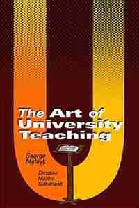 The Art of University Teaching by George Melnyk
